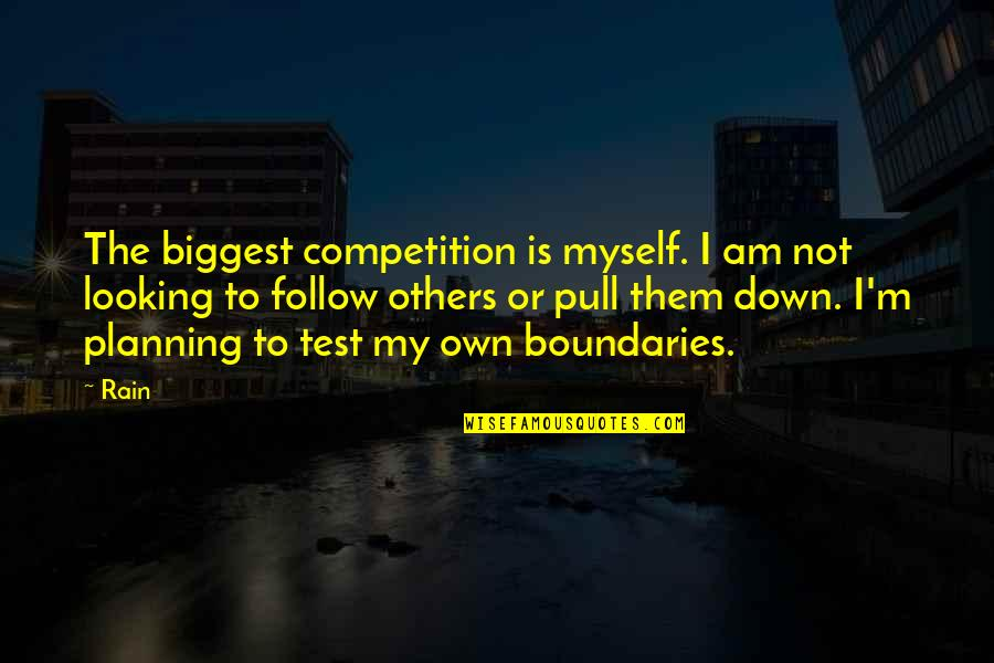 Competition With Others Quotes By Rain: The biggest competition is myself. I am not