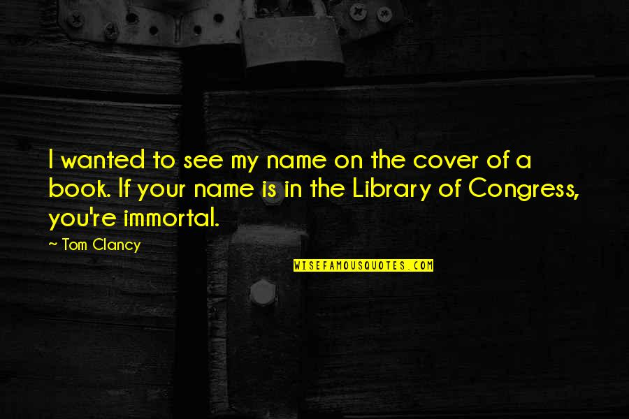 Competition With Others Quotes By Tom Clancy: I wanted to see my name on the