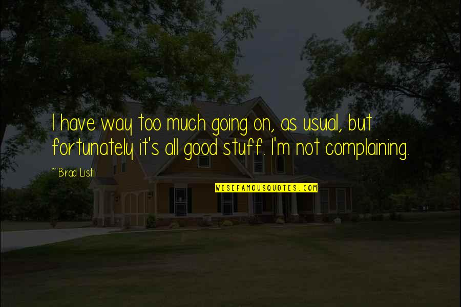 Complaining Too Much Quotes By Brad Listi: I have way too much going on, as