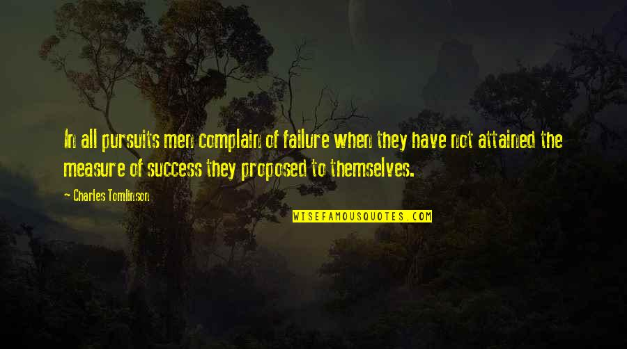 Complaining Too Much Quotes By Charles Tomlinson: In all pursuits men complain of failure when