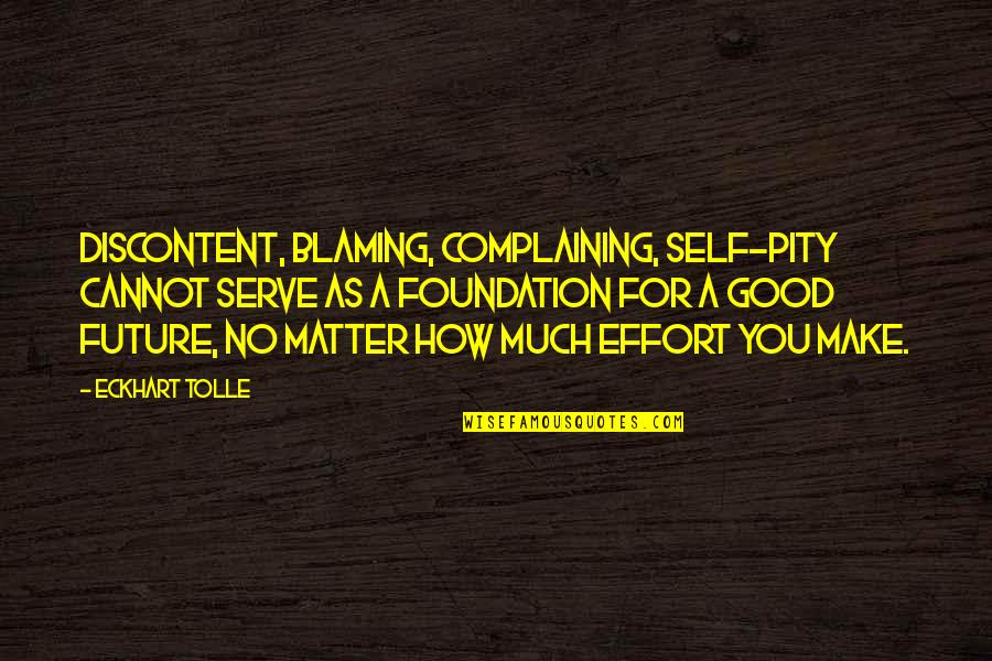 Complaining Too Much Quotes By Eckhart Tolle: Discontent, blaming, complaining, self-pity cannot serve as a