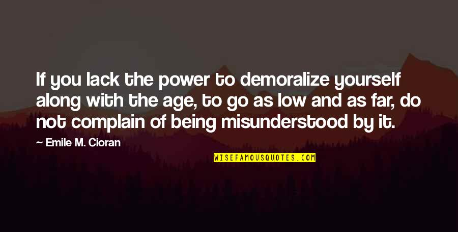 Complaining Too Much Quotes By Emile M. Cioran: If you lack the power to demoralize yourself