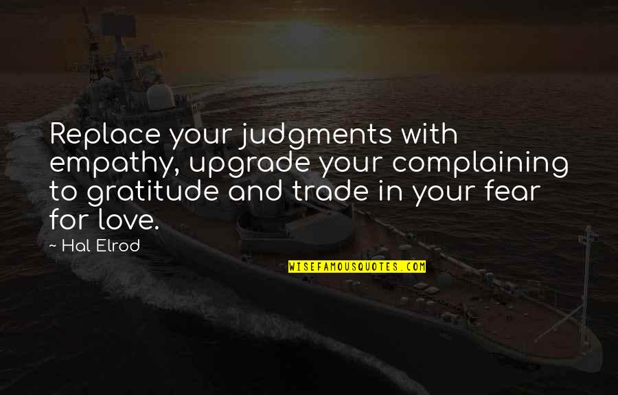 Complaining Too Much Quotes By Hal Elrod: Replace your judgments with empathy, upgrade your complaining