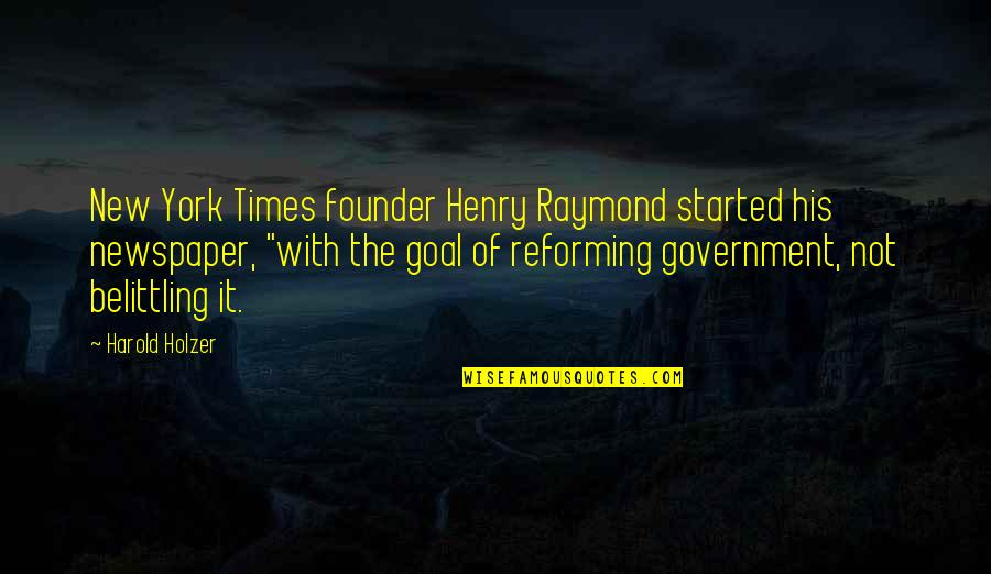 Complaining Too Much Quotes By Harold Holzer: New York Times founder Henry Raymond started his