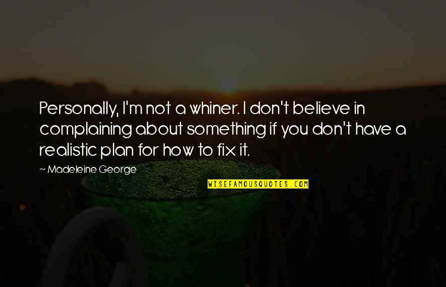 Complaining Too Much Quotes By Madeleine George: Personally, I'm not a whiner. I don't believe