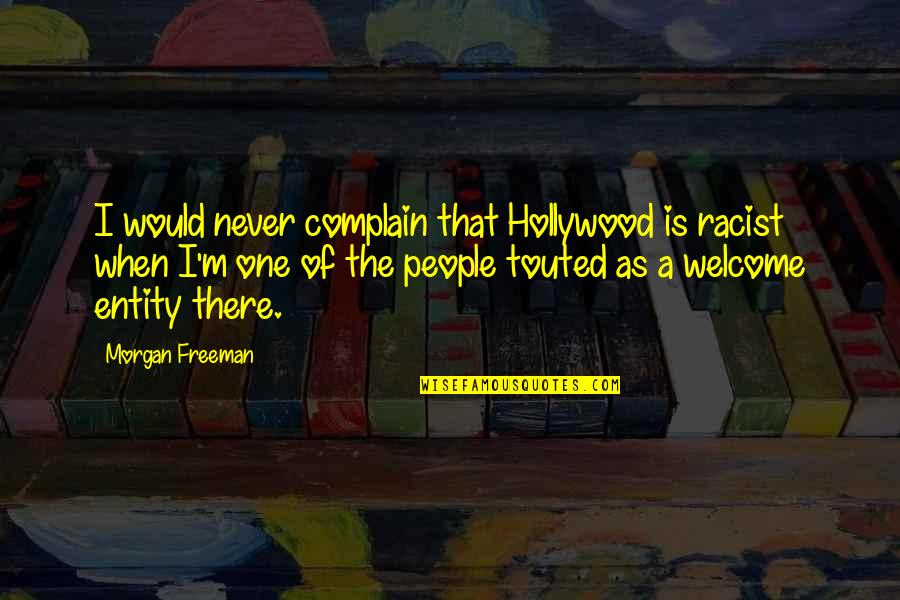 Complaining Too Much Quotes By Morgan Freeman: I would never complain that Hollywood is racist
