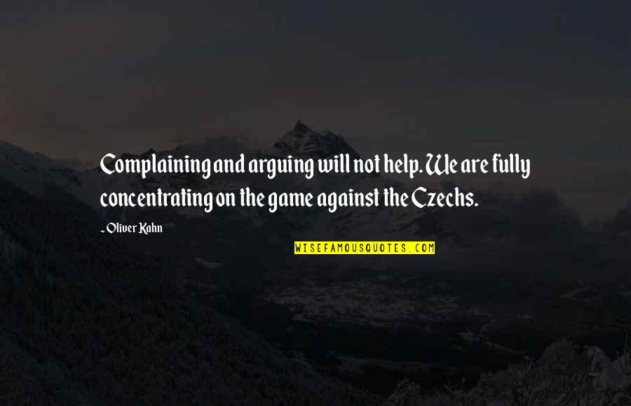 Complaining Too Much Quotes By Oliver Kahn: Complaining and arguing will not help. We are