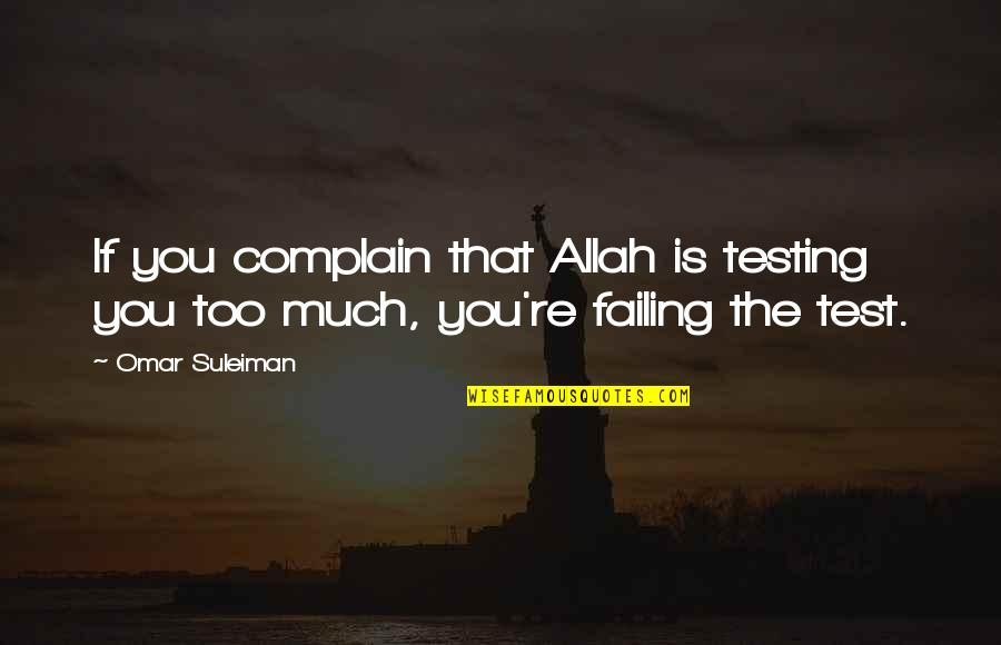 Complaining Too Much Quotes By Omar Suleiman: If you complain that Allah is testing you