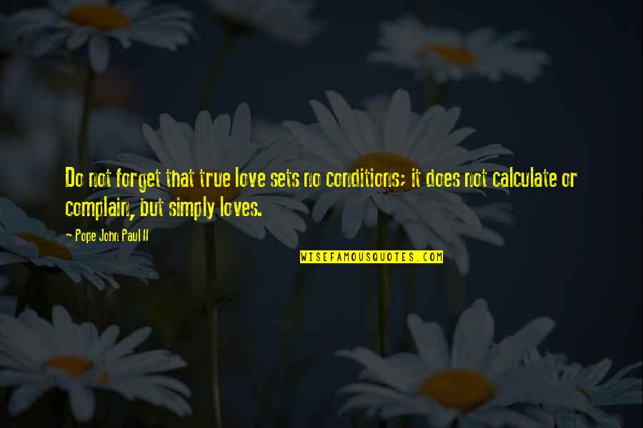 Complaining Too Much Quotes By Pope John Paul II: Do not forget that true love sets no