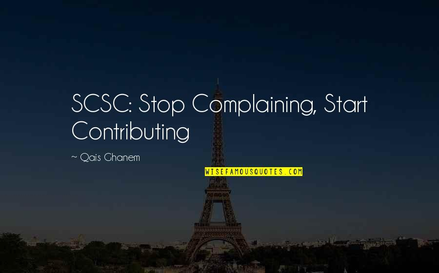 Complaining Too Much Quotes By Qais Ghanem: SCSC: Stop Complaining, Start Contributing