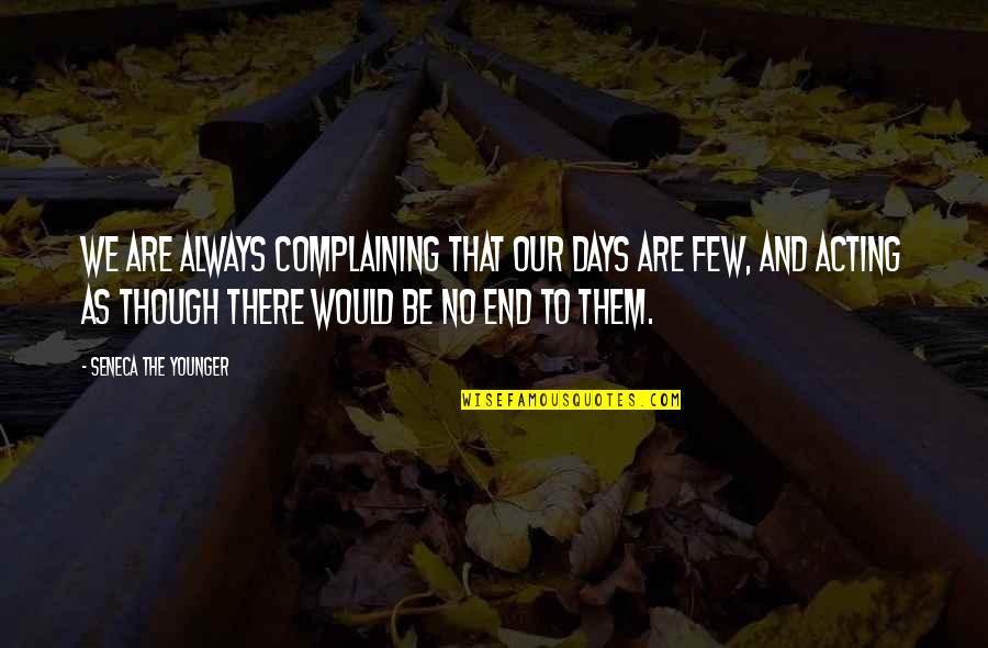 Complaining Too Much Quotes By Seneca The Younger: We are always complaining that our days are