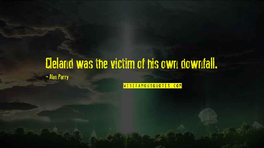 Complementary Relationship Quotes By Alan Parry: Cleland was the victim of his own downfall.