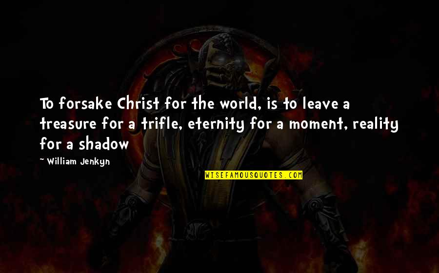 Complementary Relationship Quotes By William Jenkyn: To forsake Christ for the world, is to