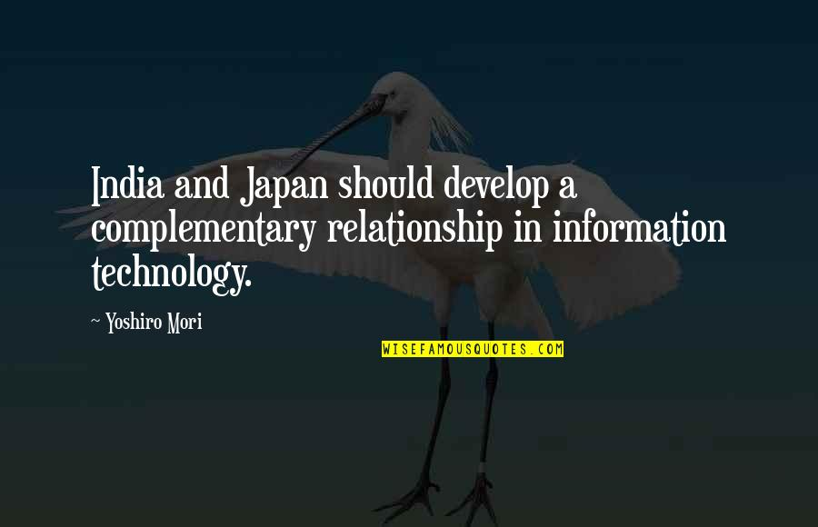 Complementary Relationship Quotes By Yoshiro Mori: India and Japan should develop a complementary relationship