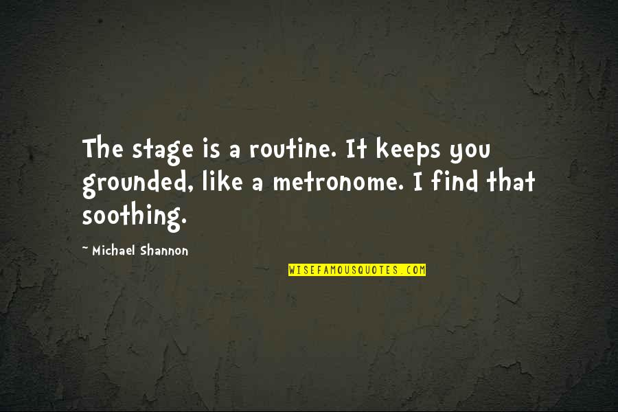 Complemento Quotes By Michael Shannon: The stage is a routine. It keeps you