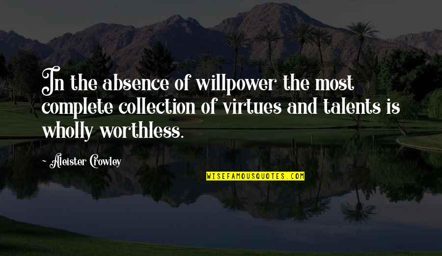 Complete These Quotes By Aleister Crowley: In the absence of willpower the most complete
