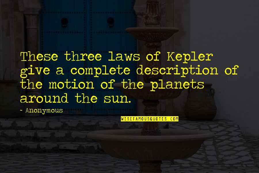 Complete These Quotes By Anonymous: These three laws of Kepler give a complete