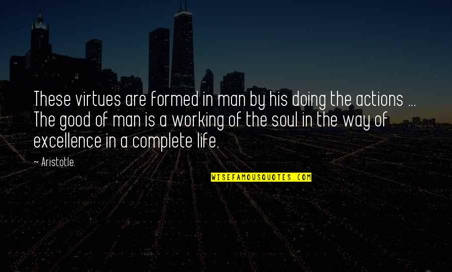 Complete These Quotes By Aristotle.: These virtues are formed in man by his