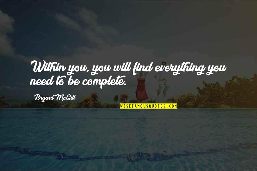 Complete These Quotes By Bryant McGill: Within you, you will find everything you need