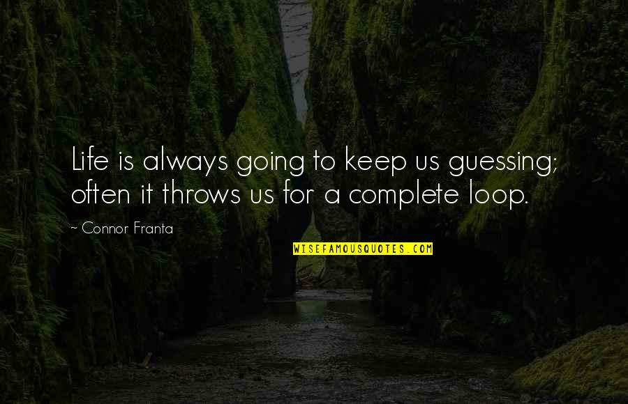 Complete These Quotes By Connor Franta: Life is always going to keep us guessing;