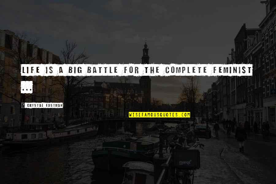 Complete These Quotes By Crystal Eastman: Life is a big battle for the complete