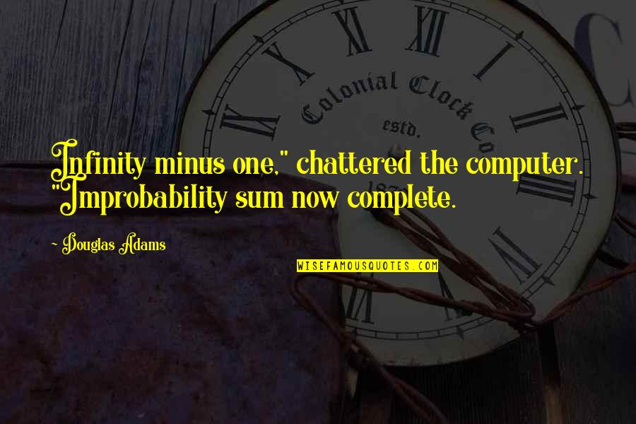 """Complete These Quotes By Douglas Adams: Infinity minus one,"""" chattered the computer. """"Improbability sum"""
