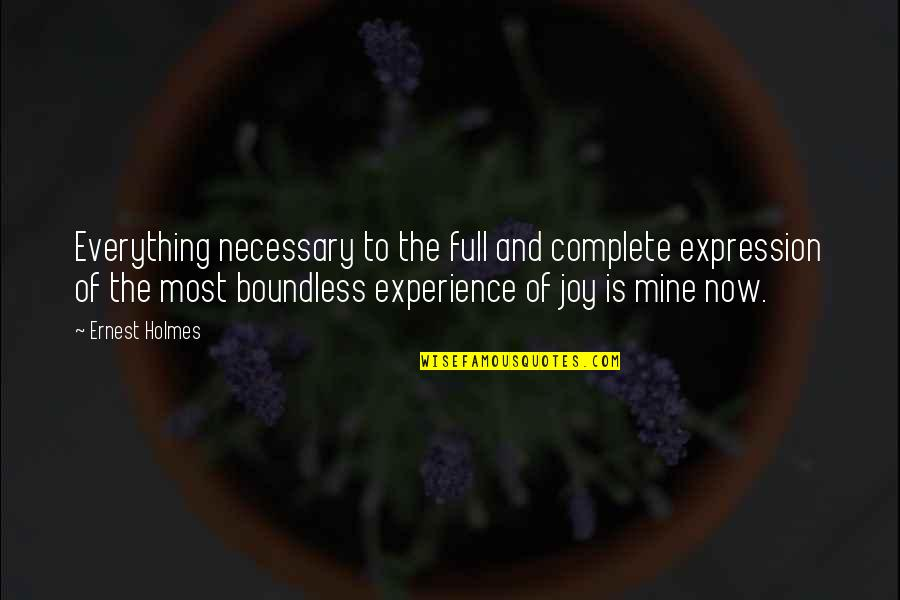 Complete These Quotes By Ernest Holmes: Everything necessary to the full and complete expression