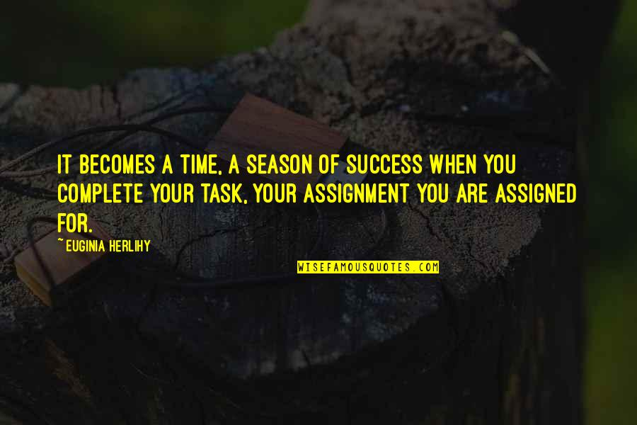 Complete These Quotes By Euginia Herlihy: It becomes a time, a season of success