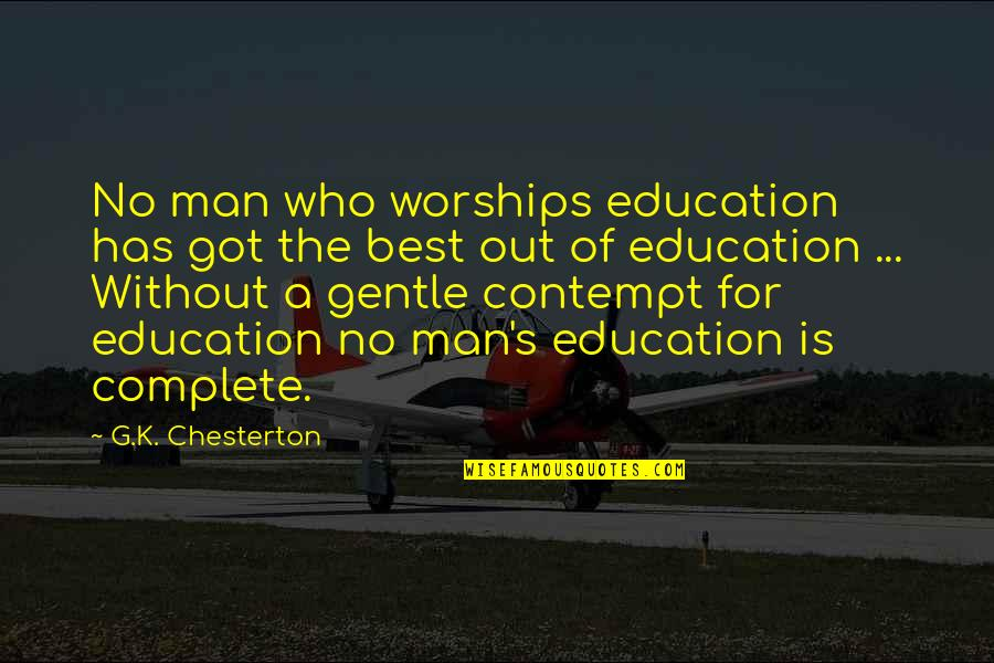 Complete These Quotes By G.K. Chesterton: No man who worships education has got the