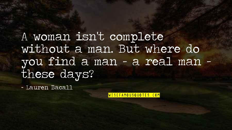Complete These Quotes By Lauren Bacall: A woman isn't complete without a man. But
