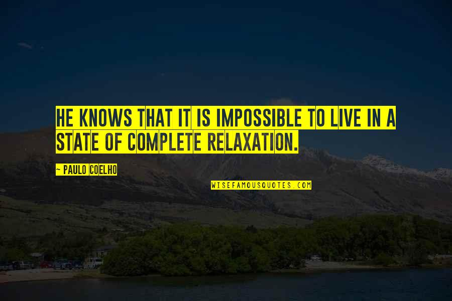 Complete These Quotes By Paulo Coelho: He knows that it is impossible to live