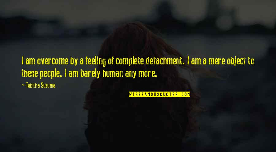 Complete These Quotes By Tabitha Suzuma: I am overcome by a feeling of complete