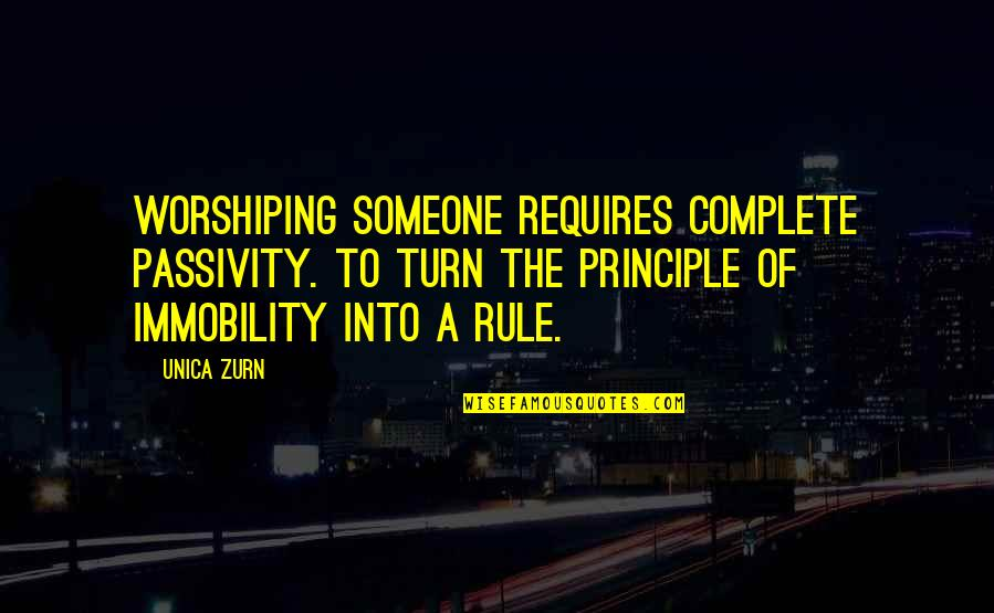 Complete These Quotes By Unica Zurn: Worshiping someone requires complete passivity. To turn the