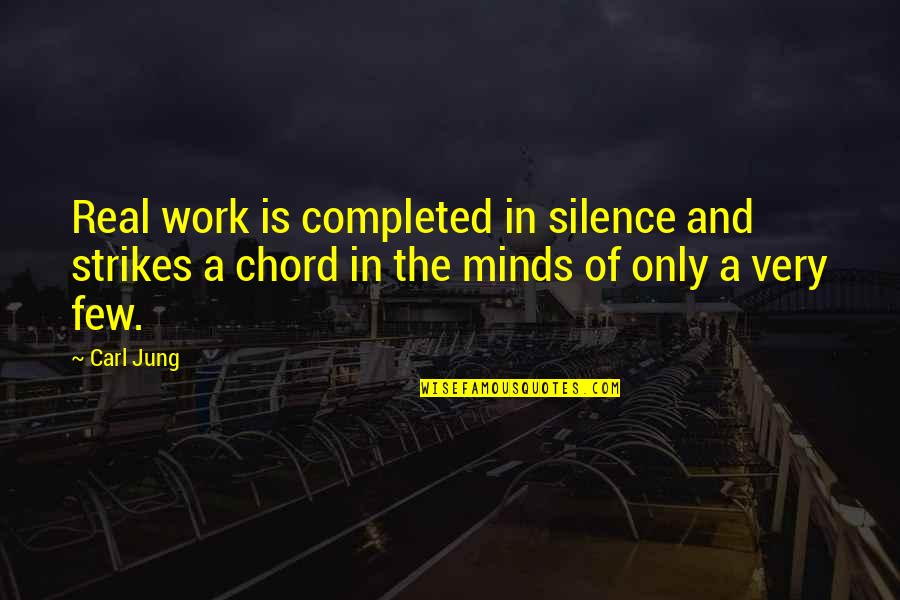 Completed Work Quotes By Carl Jung: Real work is completed in silence and strikes