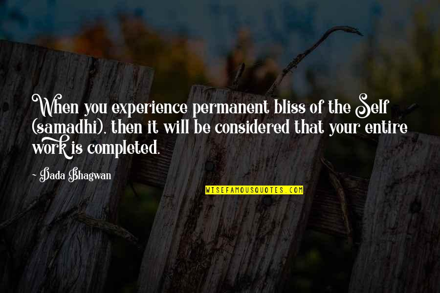 Completed Work Quotes By Dada Bhagwan: When you experience permanent bliss of the Self