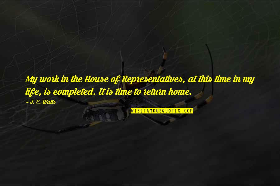 Completed Work Quotes By J. C. Watts: My work in the House of Representatives, at