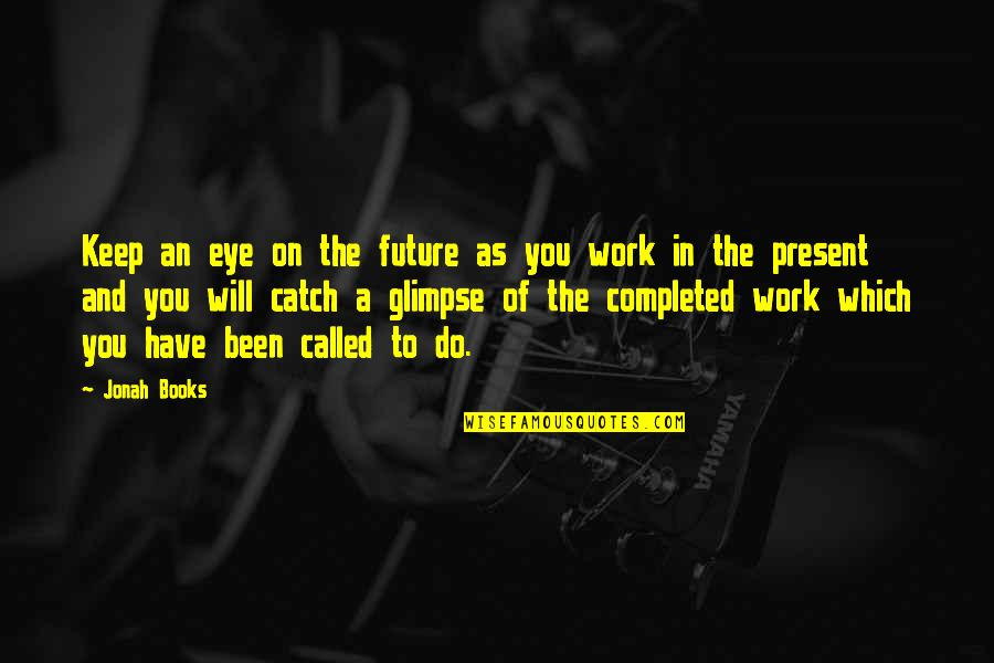 Completed Work Quotes By Jonah Books: Keep an eye on the future as you