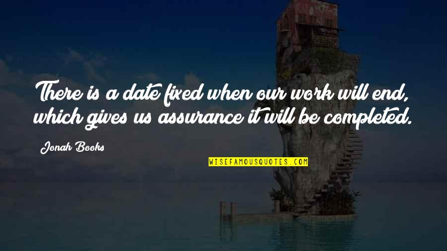 Completed Work Quotes By Jonah Books: There is a date fixed when our work