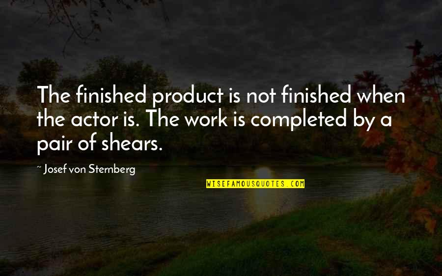 Completed Work Quotes By Josef Von Sternberg: The finished product is not finished when the