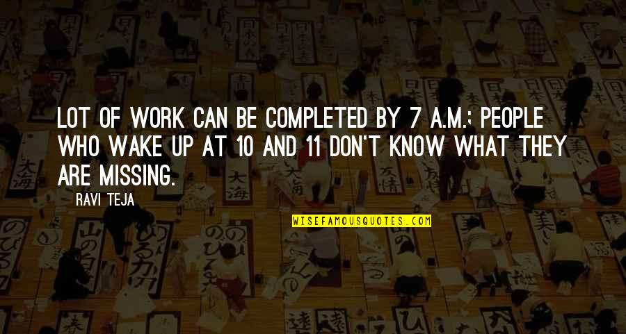 Completed Work Quotes By Ravi Teja: Lot of work can be completed by 7