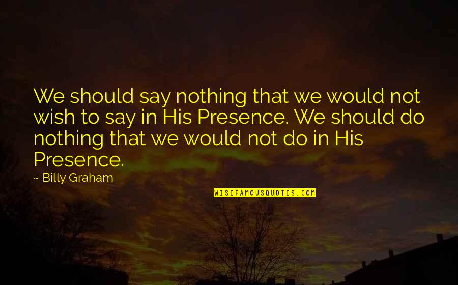 Completly Quotes By Billy Graham: We should say nothing that we would not