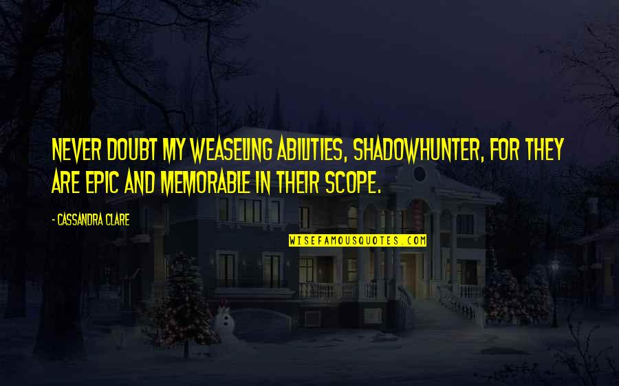 Completly Quotes By Cassandra Clare: Never doubt my weaseling abilities, Shadowhunter, for they