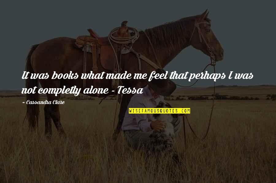 Completly Quotes By Cassandra Clare: It was books what made me feel that