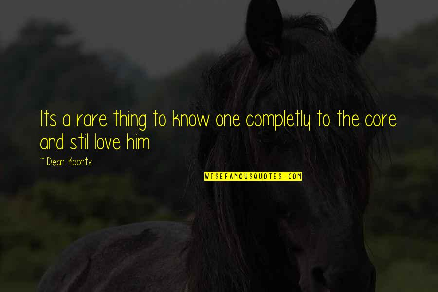 Completly Quotes By Dean Koontz: Its a rare thing to know one completly