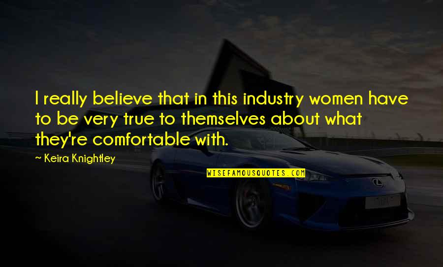Completly Quotes By Keira Knightley: I really believe that in this industry women