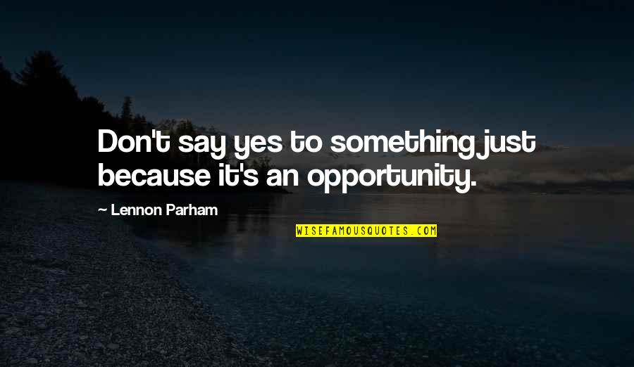 Completly Quotes By Lennon Parham: Don't say yes to something just because it's