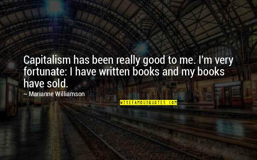 Completly Quotes By Marianne Williamson: Capitalism has been really good to me. I'm