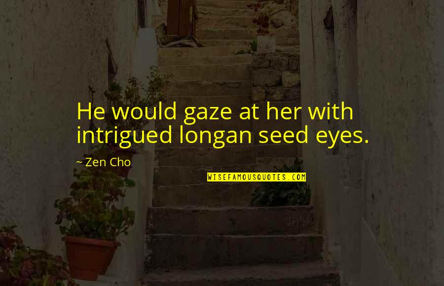 Completly Quotes By Zen Cho: He would gaze at her with intrigued longan