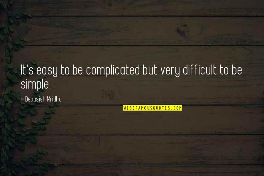 Complicated Love Life Quotes By Debasish Mridha: It's easy to be complicated but very difficult