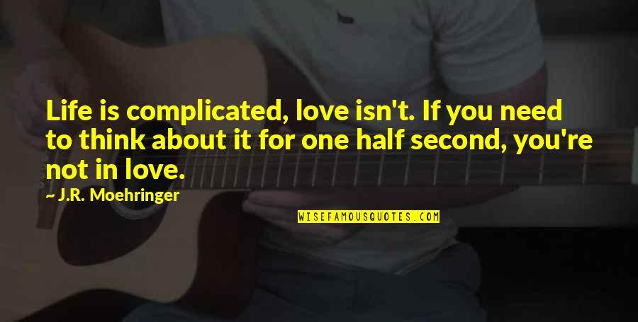 Complicated Love Life Quotes By J.R. Moehringer: Life is complicated, love isn't. If you need